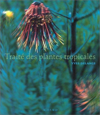 TRAITÉ DES PLANTES TROPICALES: DELANGE YVES
