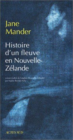 Histoire d'un fleuve en Nouvelle-Zélande: Mander, Jane; Bastide-Flotz, Sophie
