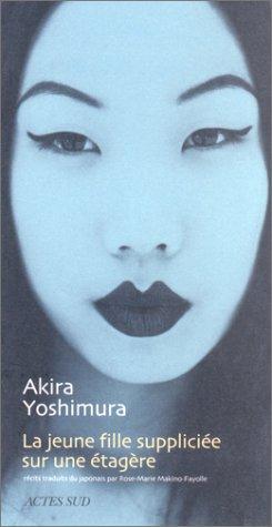 """La Jeune fille suppliciée sur une étagère, suivi de """"Le Sourire des pierres"""" (2742739556) by Akira Yoshimura; Rose-Marie Makino-Fayolle"""