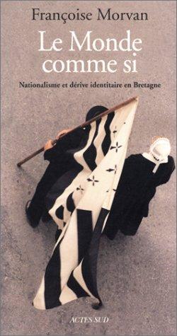 9782742739851: Le Monde comme si : Nationalisme et dérive identitaire en Bretagne