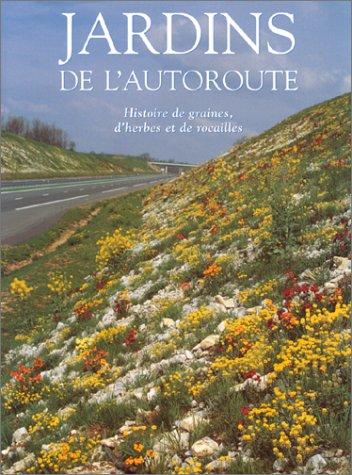 9782742739882: Jardins de l'autoroute. Histoire de graines, d'herbes et de rocailles
