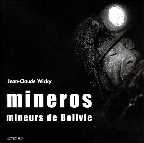 Mineros : Mineurs de Bolivie: Wicky, Jean-Claude
