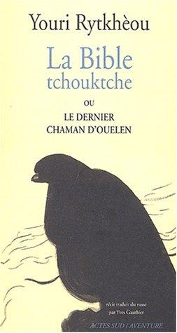 9782742741175: La Bible tchouktche ou le dernier chaman d'Ouelen