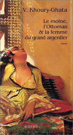 MOINE L'OTTOMAN ET LA FEMME DU GRAND ARGENTIER (LE): KHOURY-GHATA V�NUS