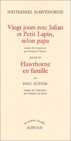 VINGT JOURS AVEC JULIAN ET PETIT LAPIN SELON PAPA : HAWTHORNE EN FAMILLE: AUSTER PAUL