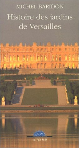 Histoire des jardins de Versailles: Michel Baridon