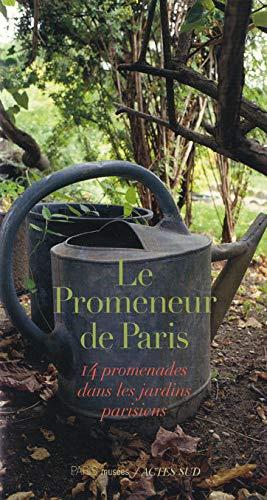 9782742742820: Le Promeneur de Paris : 14 promenades dans les jardins parisiens