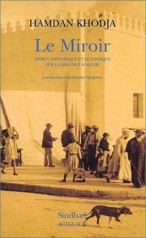 Le Miroir : Aperçu historique et statistique sur la Régence d'Alger: Hamdan ...