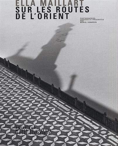 SUR LES ROUTES DE L ORIENT: MAILLART ELLA