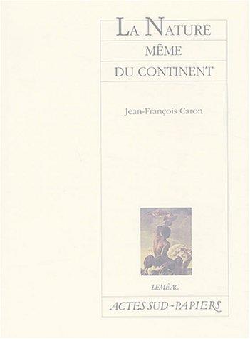 NATURE MÊME DU CONTINENT (LA): CARON JEAN-FRANÇOIS