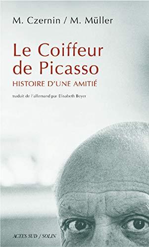 Le Coiffeur de Picasso: Histoire d'une Amitie: Monika Czernin and M Muller