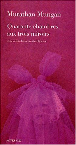 QUARANTE CHAMBRES AUX TROIS MIROIRS: MUNGAN MURATHAN