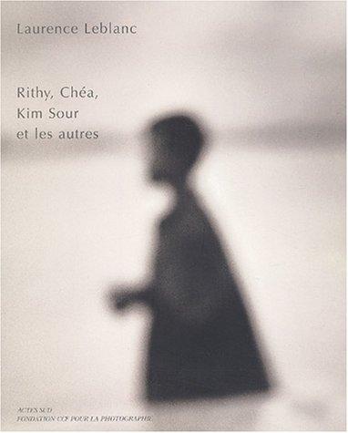 Rity, Chéa, Kim Sour et les autres (French Edition): Laurence Leblanc