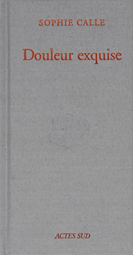 Douleur exquise (French Edition) (2742745130) by Sophie Calle