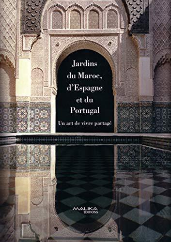 9782742745197: Jardins du Maroc, d'Espagne et du Portugal : Un art de vivre partagé
