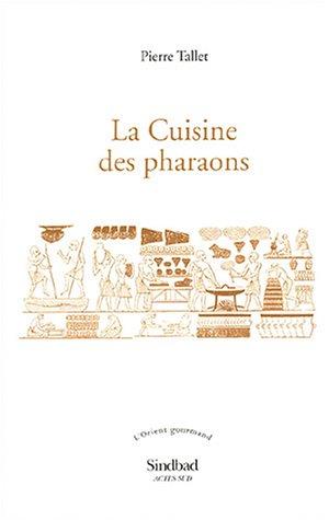La cuisine des pharaons (French Edition): Pierre Tallet