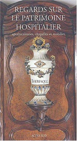 9782742745500: Regards sur le patrimoine hospitalier : Apothicaireries, chapelles et mobilier