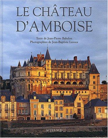 Le château d'Amboise (French Edition): Jean-Pierre Babelon