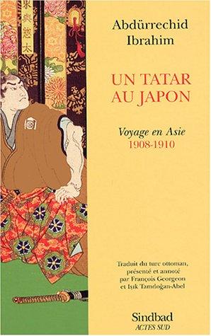 Un Tatar au Japon : Voyage en Asie: Abdurrechid Ibrahim