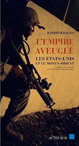 L'empire aveuglé: Les Etats-Unis et le Moyen-Orient: Rashid Khalidi, Christophe ...