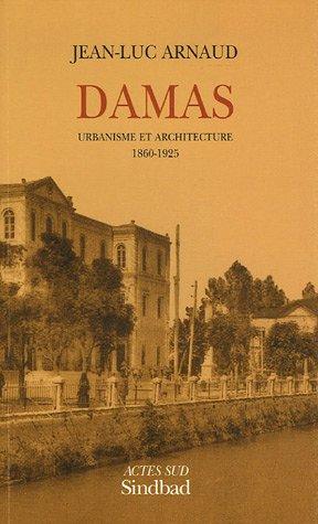 Damas : Urbanisme et architecture 1860-1925: Jean-Luc Arnaud