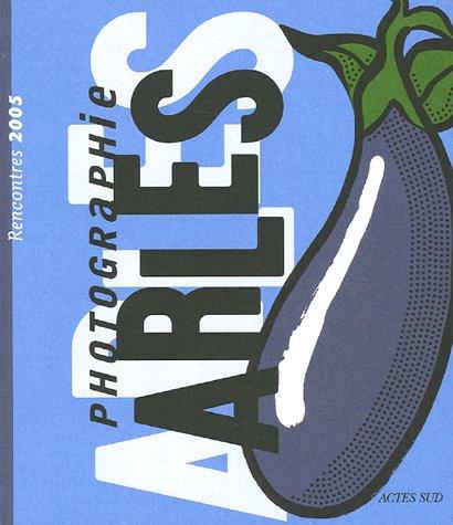 Rencontres de la photographie Arles 2005 (French Edition): François Barré