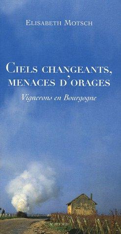 9782742756506: Ciels changeants, menaces d'orages : Vignerons en Bourgogne