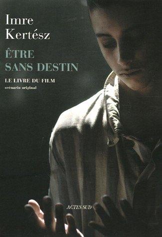 9782742757466: Etre sans destin : Le livre du film