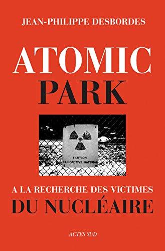9782742759002: Atomic Park : A la recherche des victimes du nucl�aire