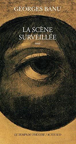 La scène surveillée (Le Théâtre d'Actes Sud-Papiers) (French Edition) (9782742761098) by Banu, Georges