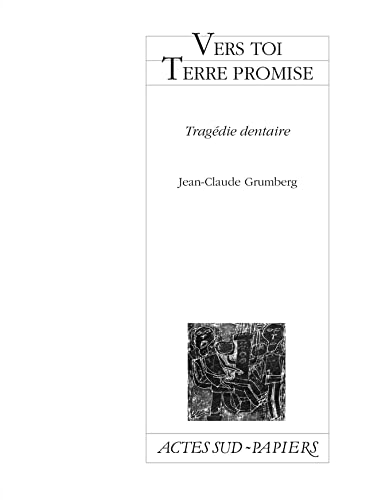 VERS TOI TERRE PROMISE : TRAJÉDIE DENTAIRE: GRUMBERG JEAN-CLAUDE