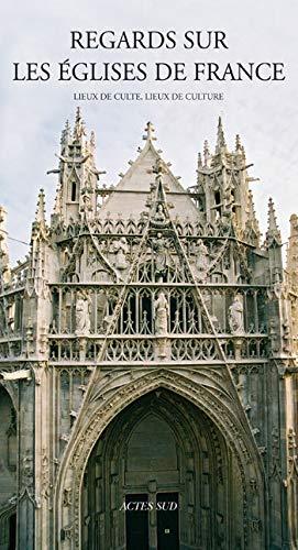 Regards sur les églises de France. Lieux de culte, lieux de culture. Sous la direction de ...