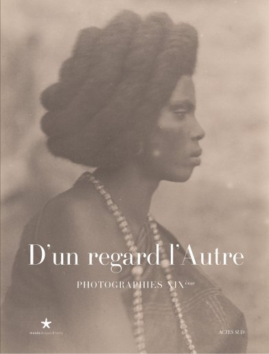 D'un regard l'Autre : Photographies XIXe siècle: Stéphane Martin