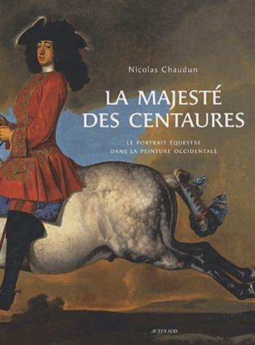 9782742764358: La majesté des centaures : Le portrait équestre dans la peinture occidentale