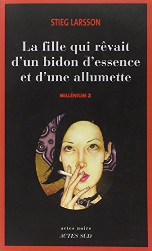 9782742765010: Millennium Volume 2 La fille qui rêvait d'un bidon d'essence et d'une allumette The girl who dreamed of a can of gasoline and a match (French Language)