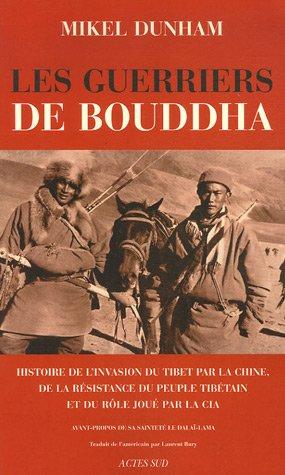 Les guerriers de Bouddha : Une histoire de l'invasion du Tibet par la Chine, de la ré...