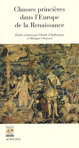 Chasses princières dans l'Europe de la Renaissance : Actes du colloque de Chambord