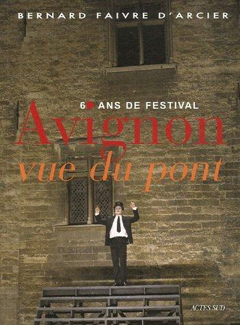 Avignon vue du pont : 60 ans de festival: Bernard Faivre D'Arcier
