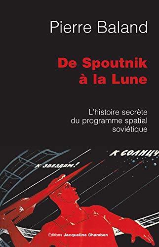 De Spoutnik à la Lune : L'histoire secrète du programme spatial sovié...