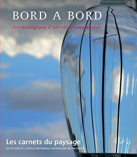 CARNETS DU PAYSAGE NO15 (LES) : BORD À BORD ART ÉCOLOGIQUE & ART ENVIRONNEMENTAL:...