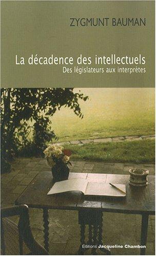 La décadence des intellectuels : Des législateurs aux interprètes: Zygmunt ...