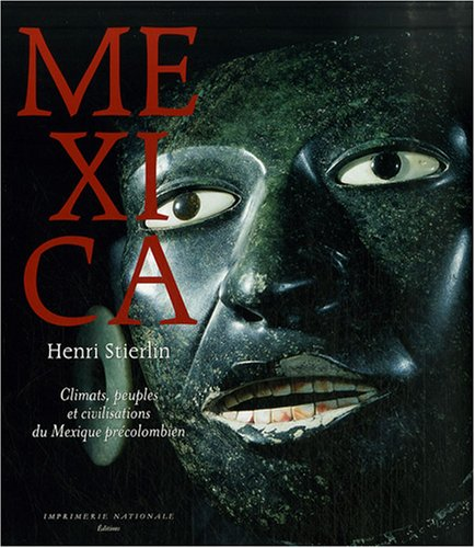 Mexica: Climats, peuples et civilisations du Mexique précolombien (2742770852) by Henri Stierlin