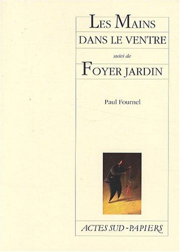 """""""les mains dans le ventre ; foyer jardin"""" (2742771921) by Paul Fournel"""