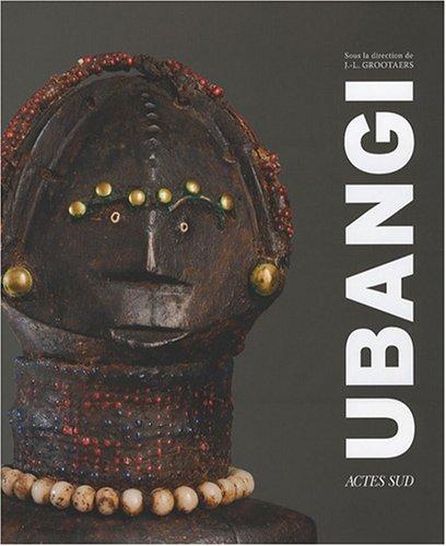 Ubangi : Art et cultures au coeur de l'Afrique: Jan-Lodewijk Grootaers