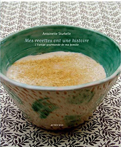 9782742772674: Mes recettes ont une histoire : L'Europe gourmande de ma famille