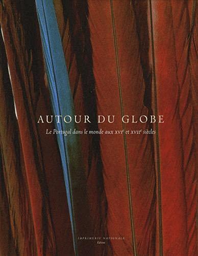Autour du globe : Le Portugal dans le monde aux XVIe et XVIIe siècles: Diogo Ramada Curto, ...