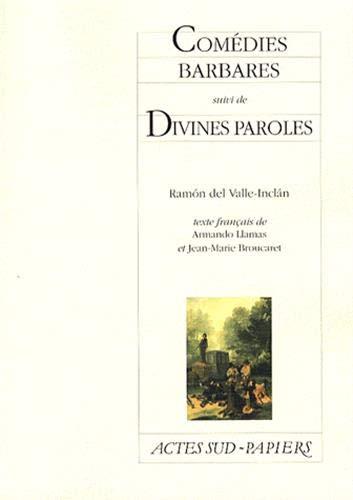 Comédies barbares : Suivi de Divines paroles: Armando Llamas, Jean-Marie Broucaret, Ramon ...