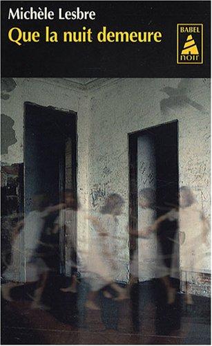 Que la nuit demeure: Michèle Lesbre