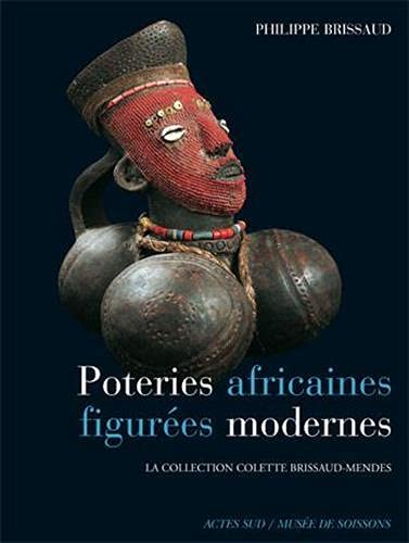 Poteries africaines figurées modernes (French Edition): Philippe Brissaud