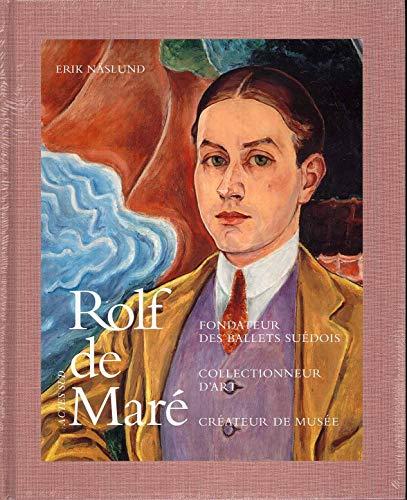 Rolf de Maré : Fondateur des ballets suédois ; Collectionneur d'art ; Cré...